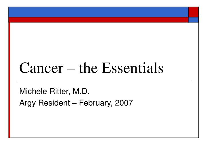 Cancer the essentials