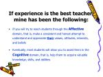 if experience is the best teacher mine has been the following
