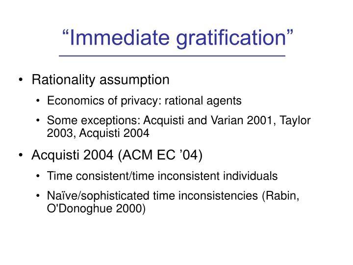 """""""Immediate gratification"""""""