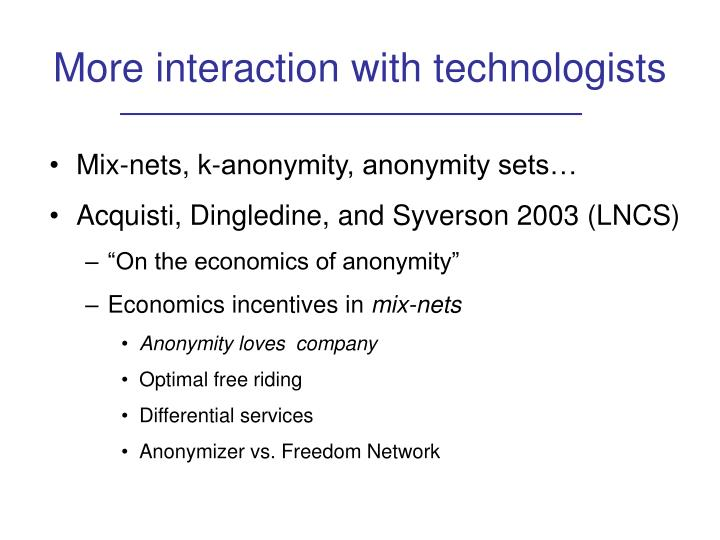 More interaction with technologists