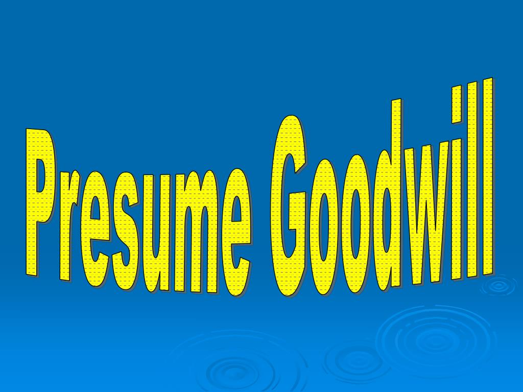 Presume Goodwill