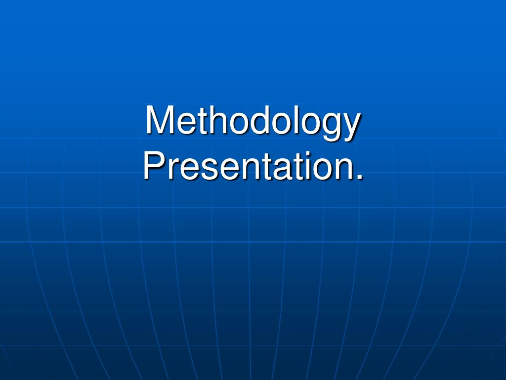 methodology presentation l.
