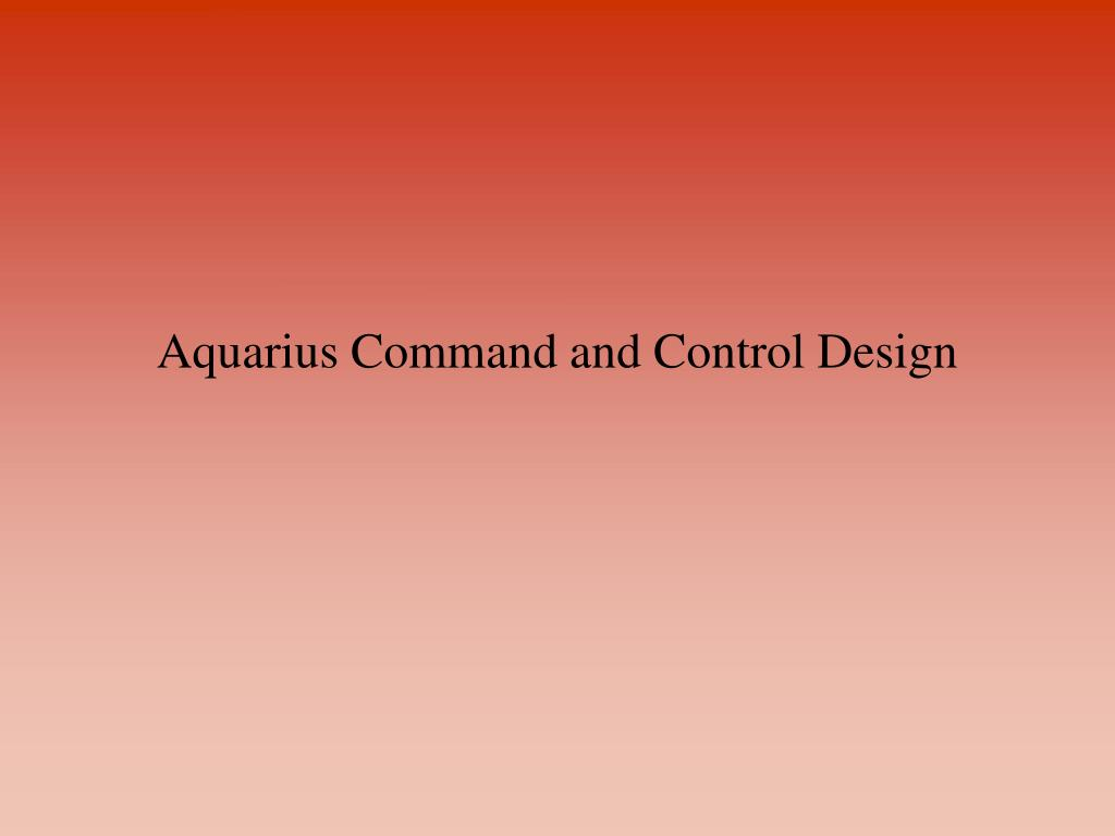 Aquarius Command and Control Design