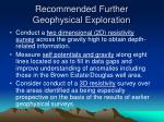 recommended further geophysical exploration