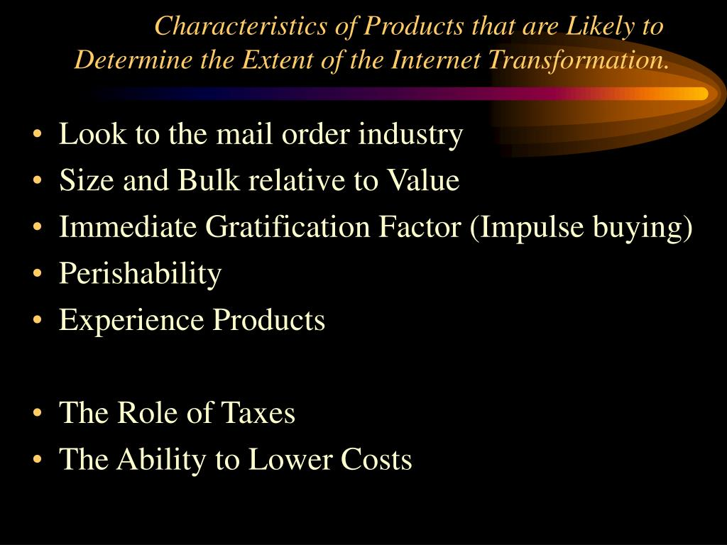 Characteristics of Products that are Likely to Determine the Extent of the Internet Transformation.