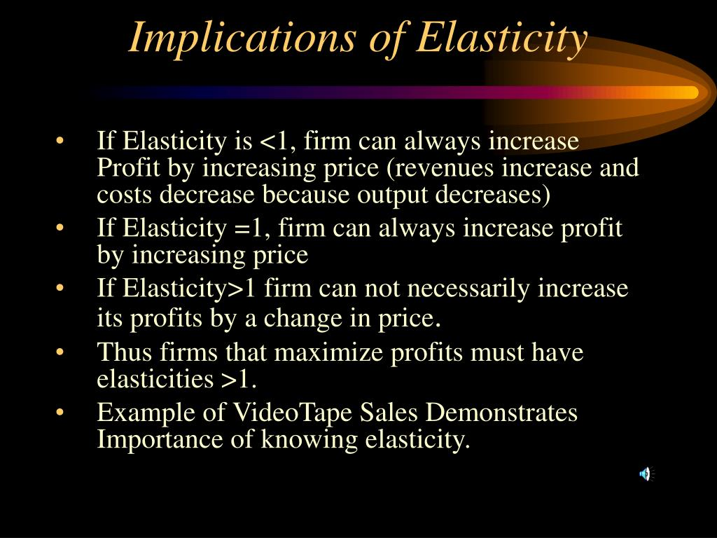 Implications of Elasticity