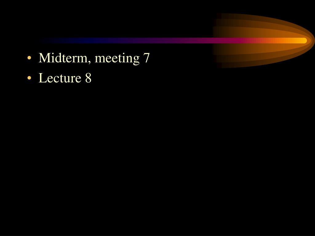 Midterm, meeting 7