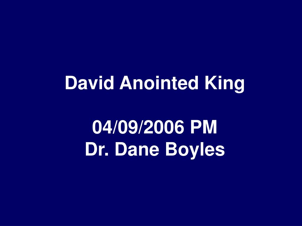 david anointed king 04 09 2006 pm dr dane boyles l.