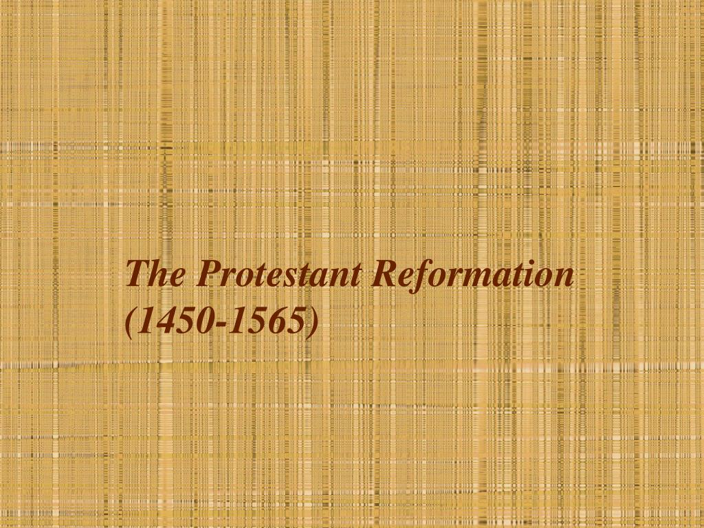 the protestant reformation 1450 1565 l.