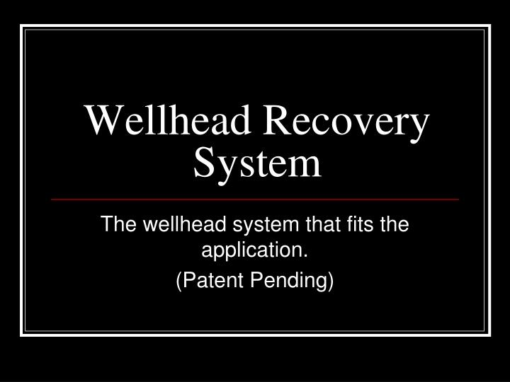 Wellhead recovery system