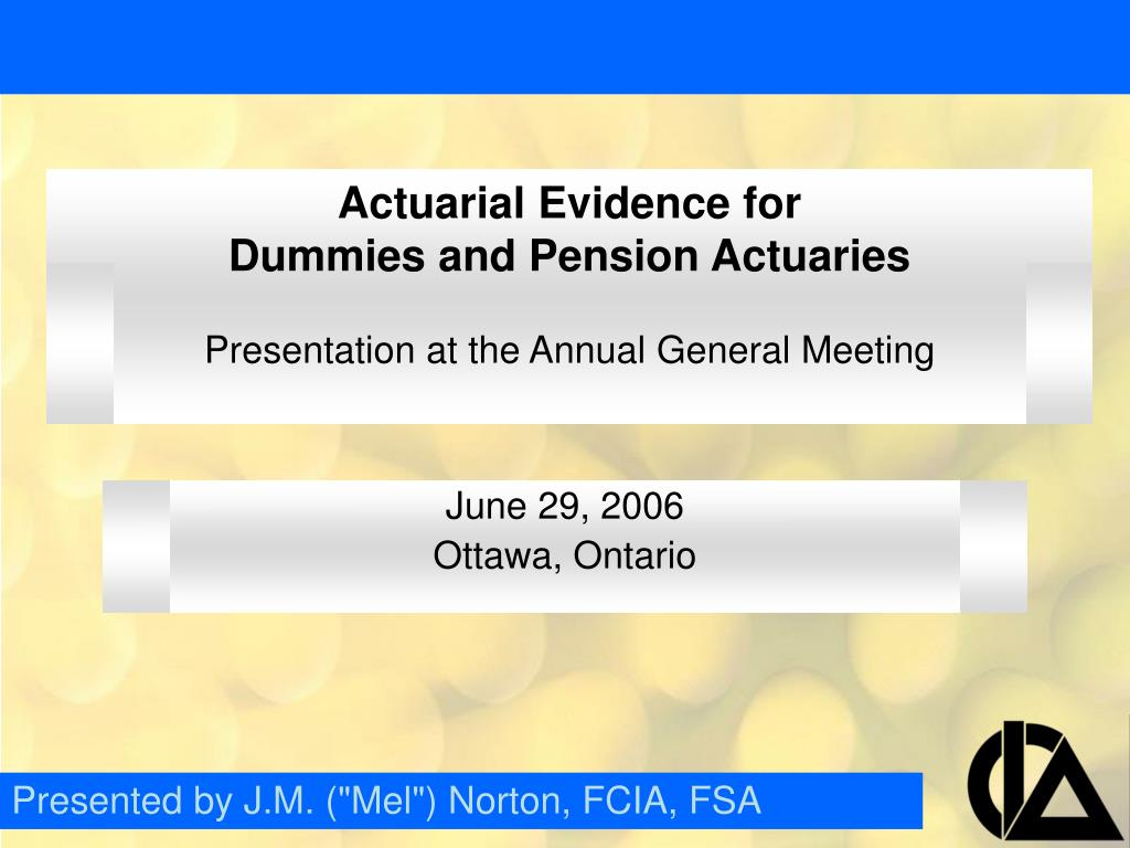 actuarial evidence for dummies and pension actuaries presentation at the annual general meeting l.