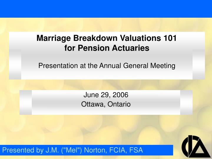 Marriage breakdown valuations 101 for pension actuaries presentation at the annual general meeting