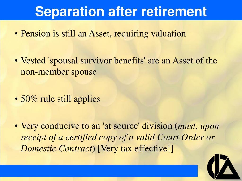 Separation after retirement