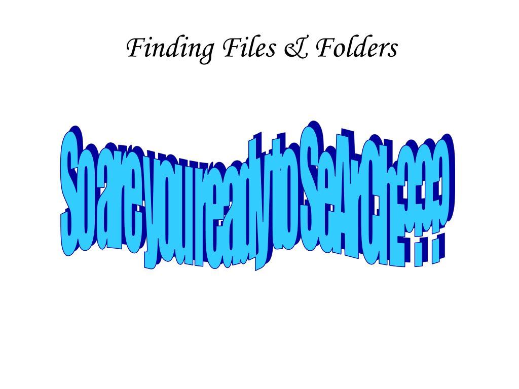 Finding Files & Folders