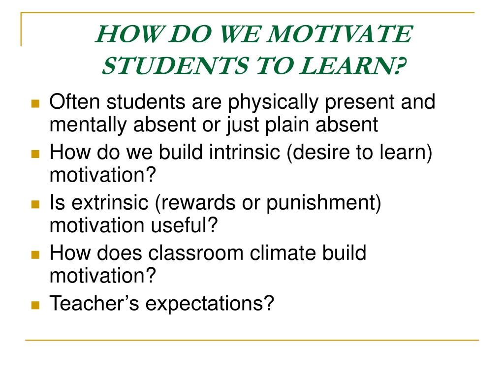 HOW DO WE MOTIVATE STUDENTS TO LEARN?