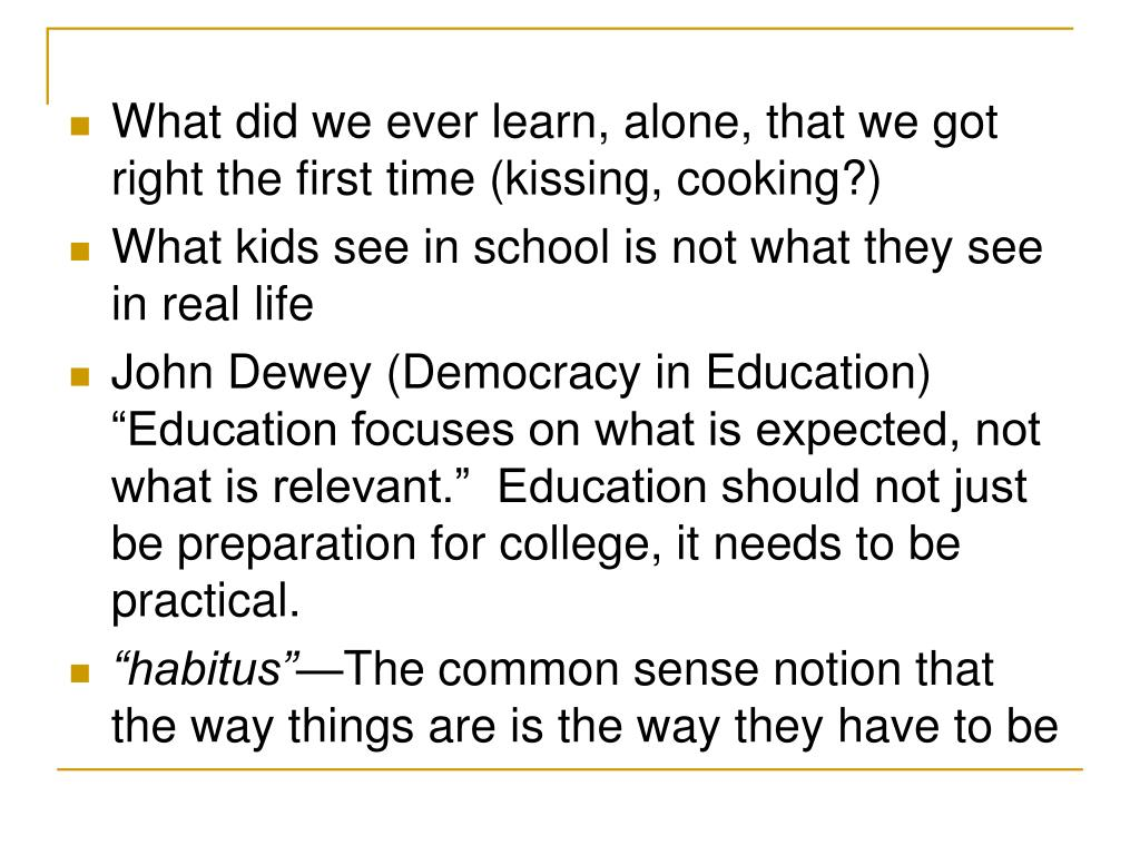 What did we ever learn, alone, that we got right the first time (kissing, cooking?)