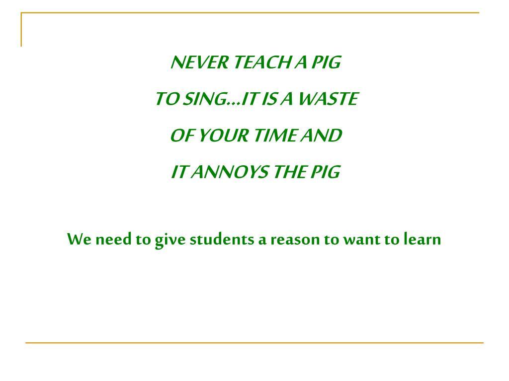 NEVER TEACH A PIG