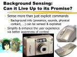 background sensing can it live up to its promise