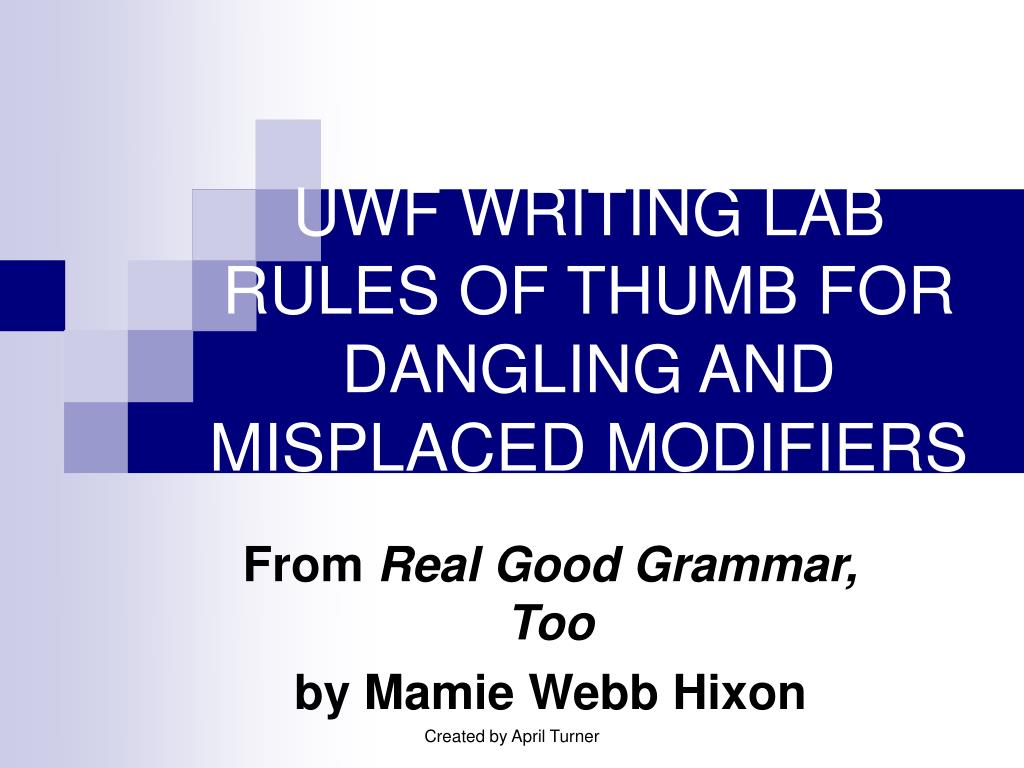 uwf writing lab rules of thumb for dangling and misplaced modifiers l.