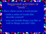 suggested activities or tools