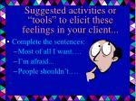 suggested activities or tools to elicit these feelings in your client