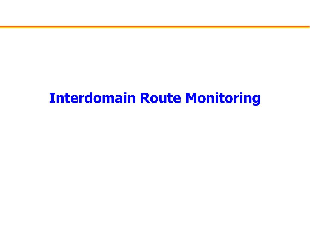 Interdomain Route Monitoring