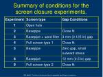 summary of conditions for the screen closure experiments
