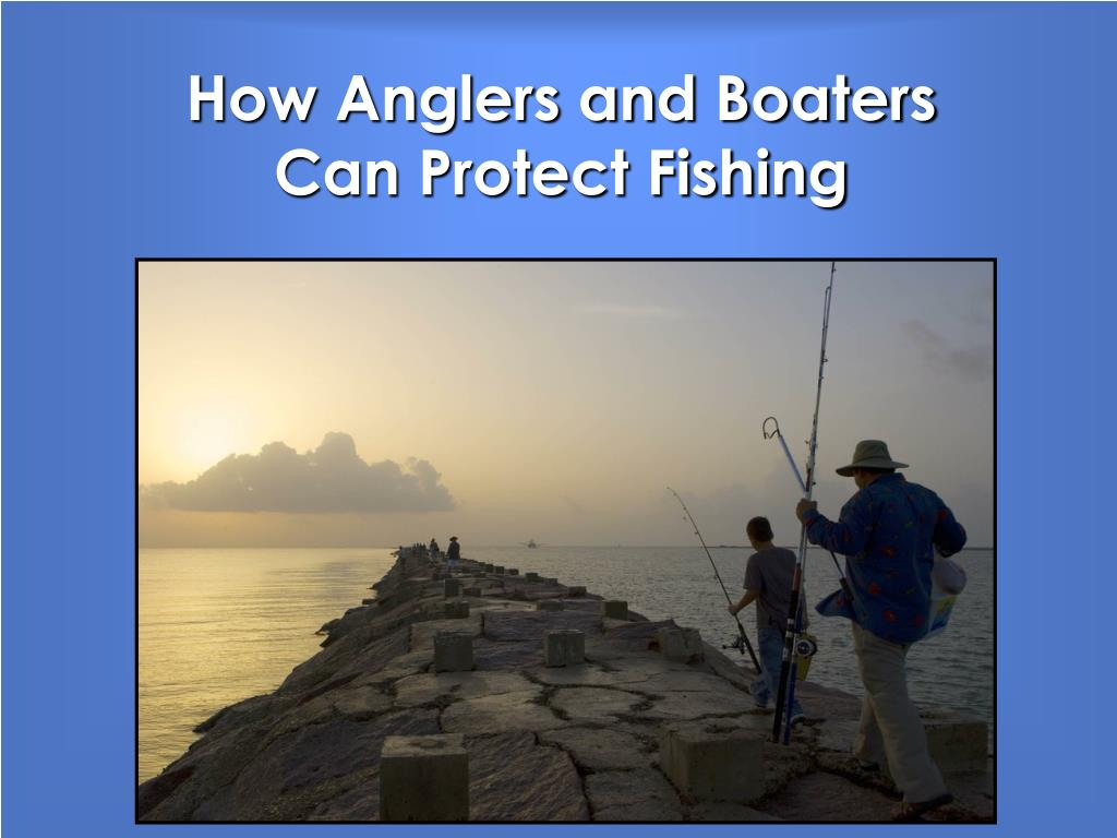 how anglers and boaters can protect fishing l.