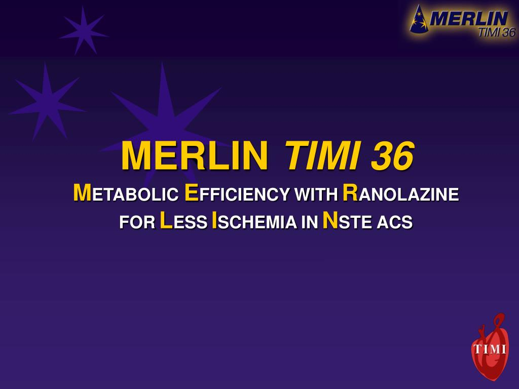 merlin timi 36 m etabolic e fficiency with r anolazine for l ess i schemia in n ste acs l.