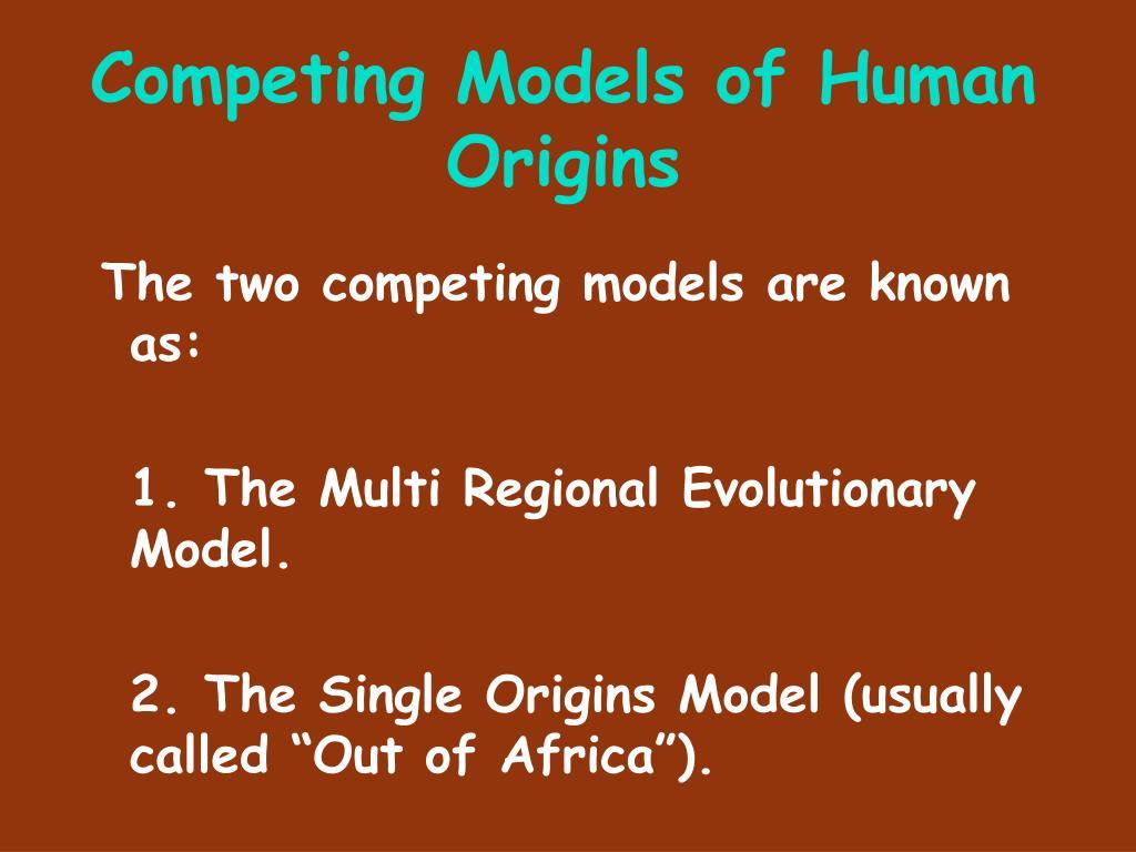 Competing Models of Human Origins