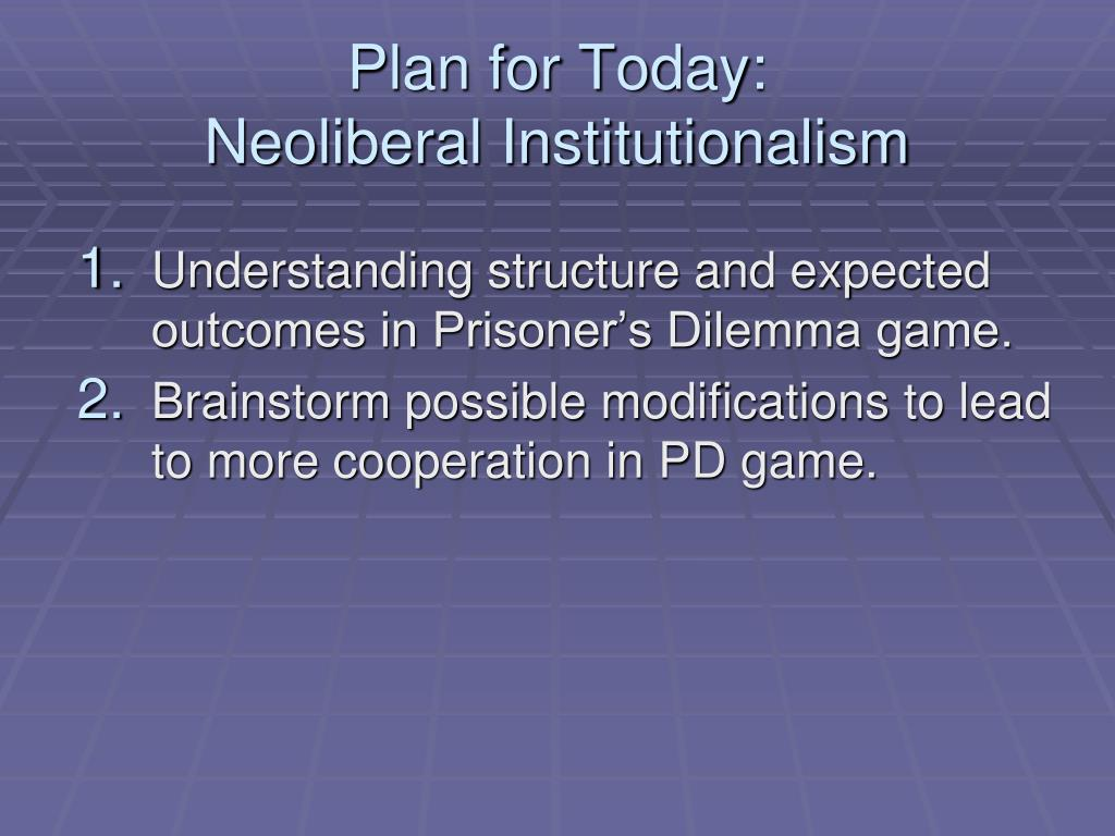 plan for today neoliberal institutionalism l.