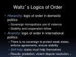 waltz s logics of order