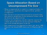 space allocation based on uncompressed file size