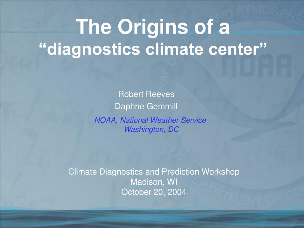 the origins of a diagnostics climate center l.