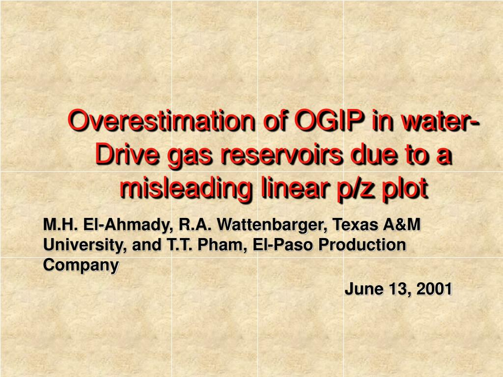 overestimation of ogip in water drive gas reservoirs due to a misleading linear p z plot l.