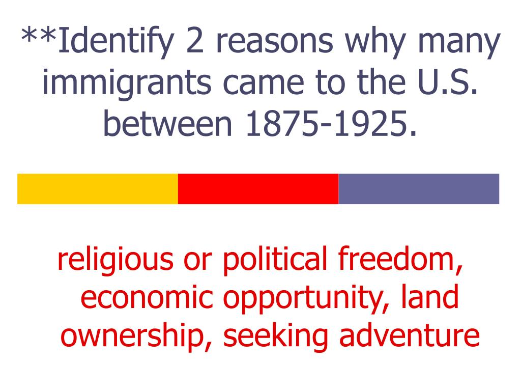 **Identify 2 reasons why many immigrants came to the U.S. between 1875-1925.