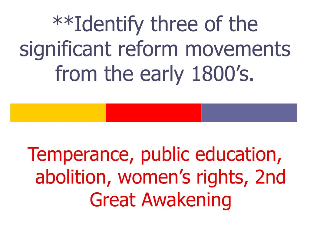 **Identify three of the significant reform movements from the early 1800's.