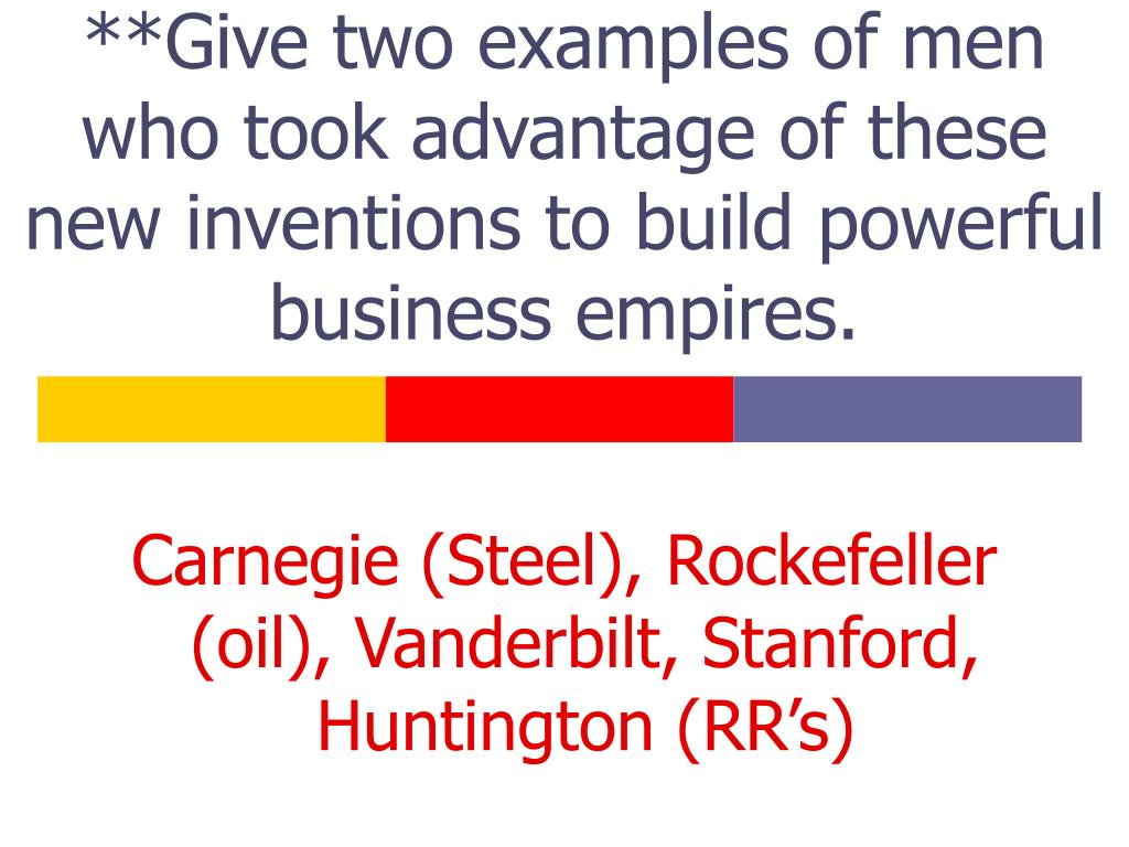 **Give two examples of men who took advantage of these new inventions to build powerful business empires.