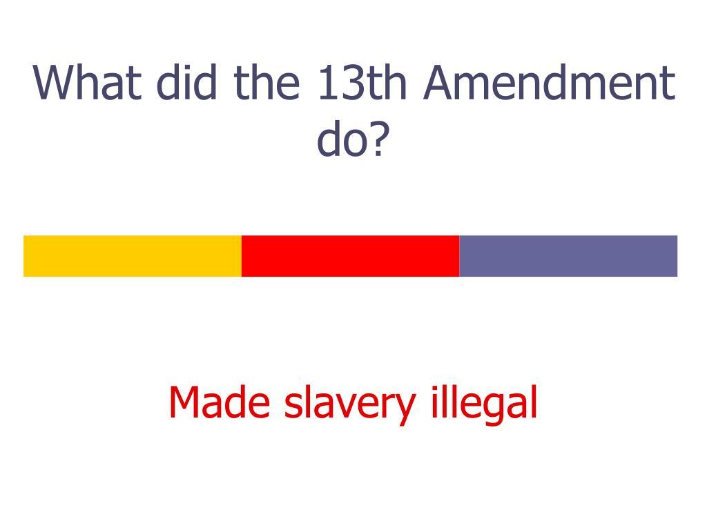 What did the 13th Amendment do?