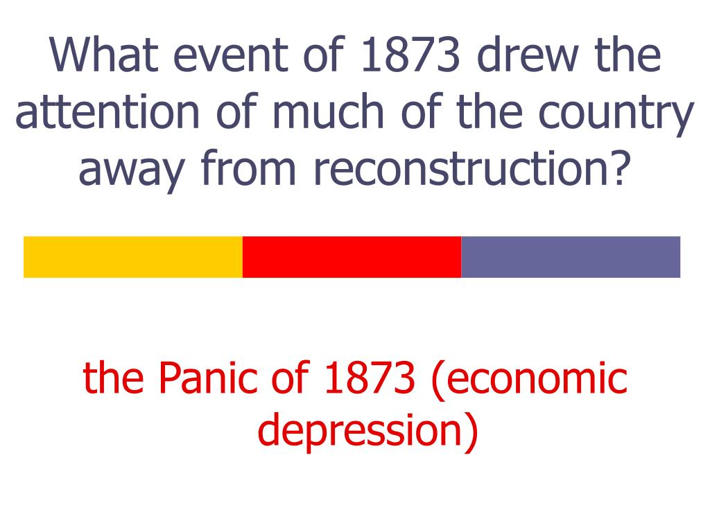 What event of 1873 drew the attention of much of the country away from reconstruction?