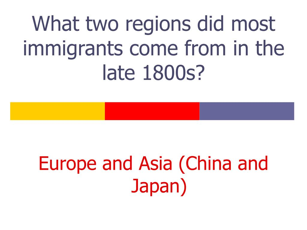 What two regions did most immigrants come from in the late 1800s?