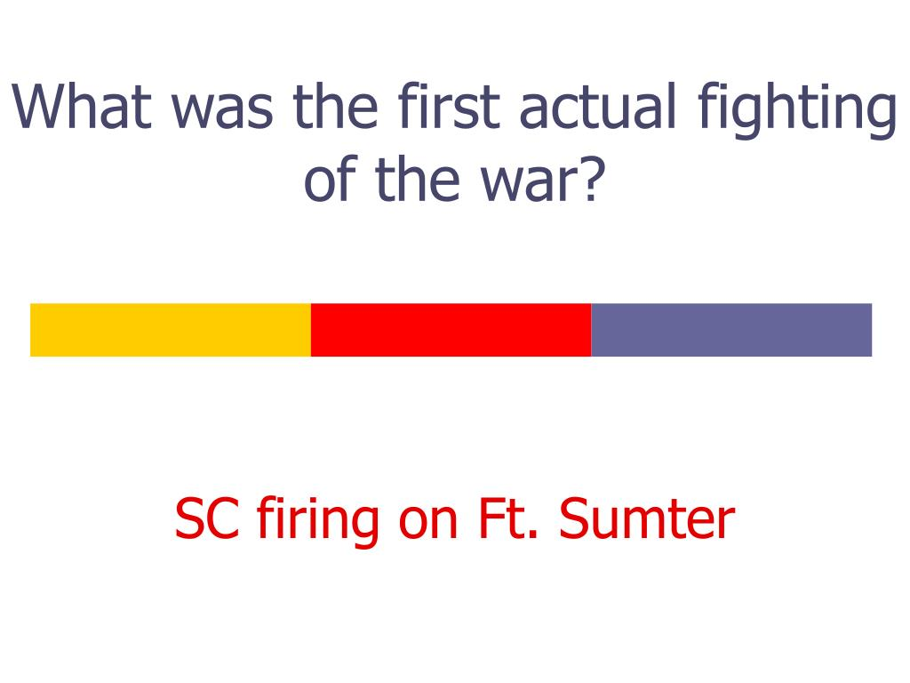 What was the first actual fighting of the war?