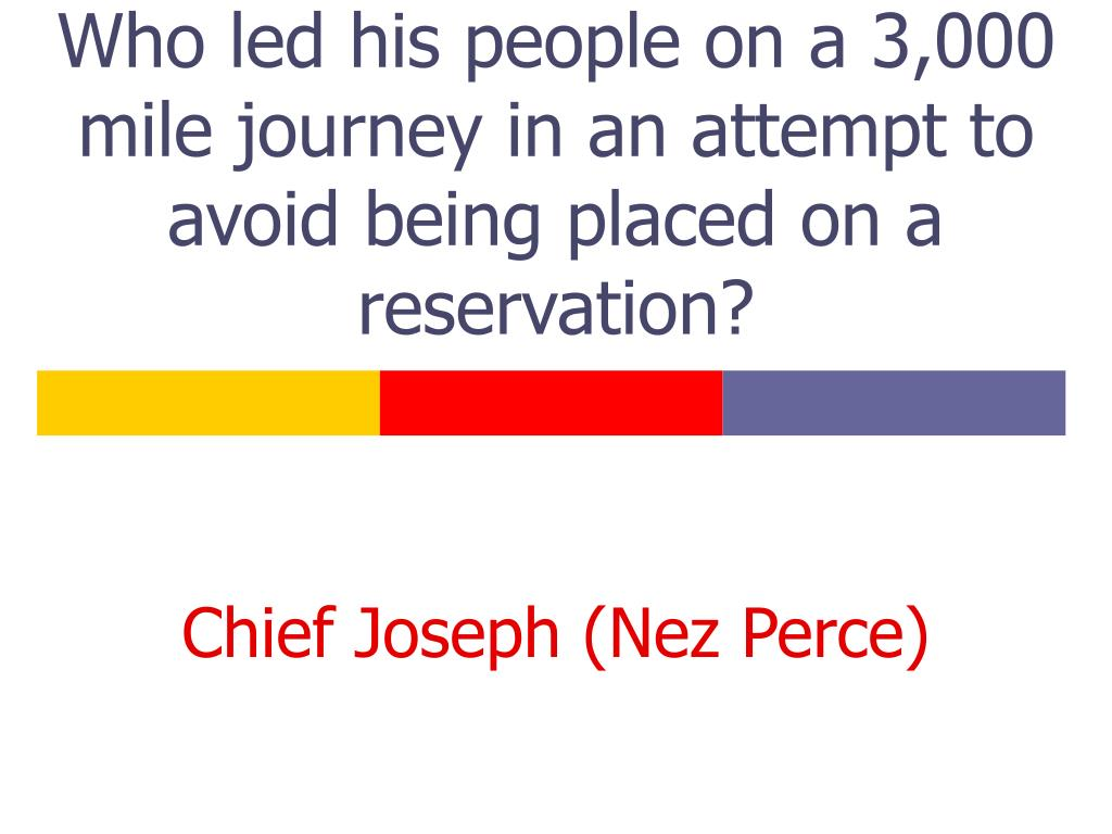 Who led his people on a 3,000 mile journey in an attempt to avoid being placed on a reservation?