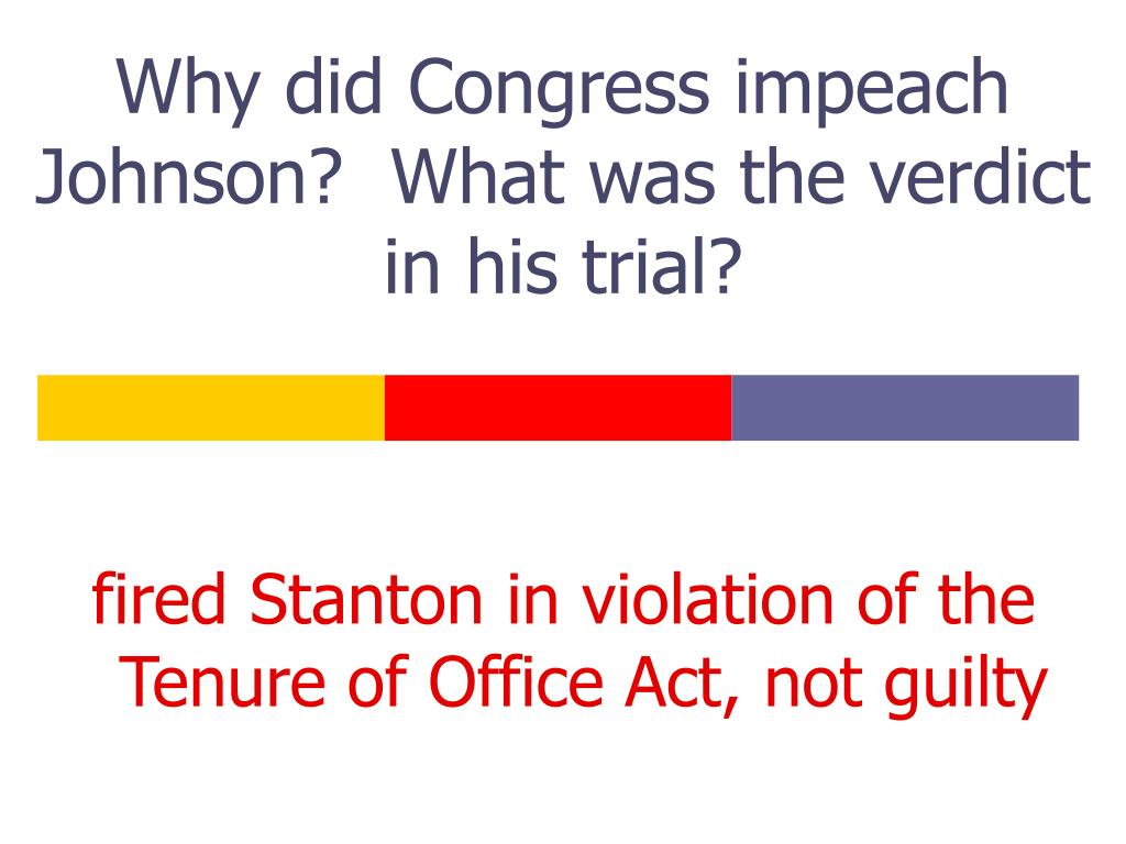 Why did Congress impeach Johnson?  What was the verdict in his trial?