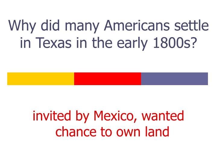 Why did many americans settle in texas in the early 1800s