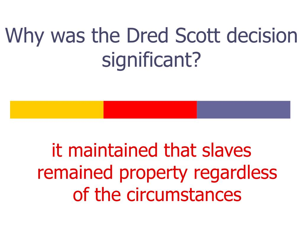 Why was the Dred Scott decision significant?