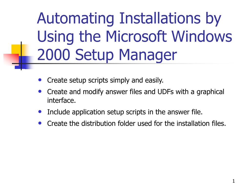automating installations by using the microsoft windows 2000 setup manager l.