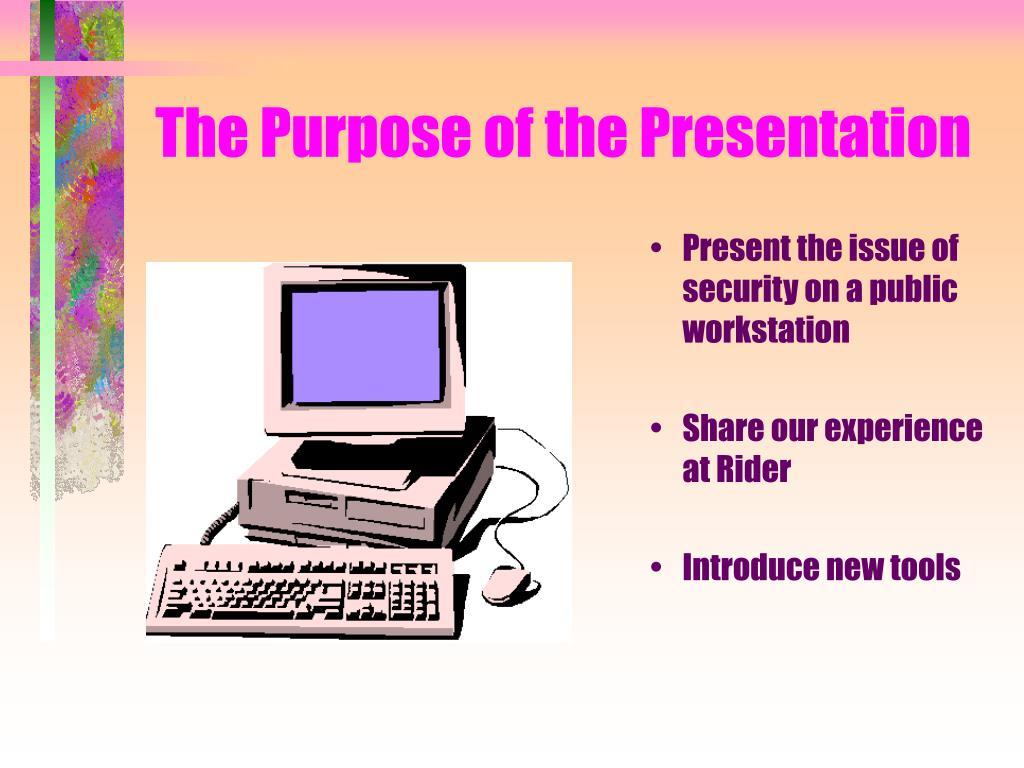 The Purpose of the Presentation