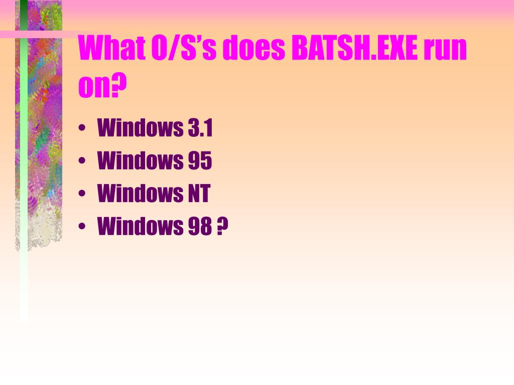 What O/S's does BATSH.EXE run on?