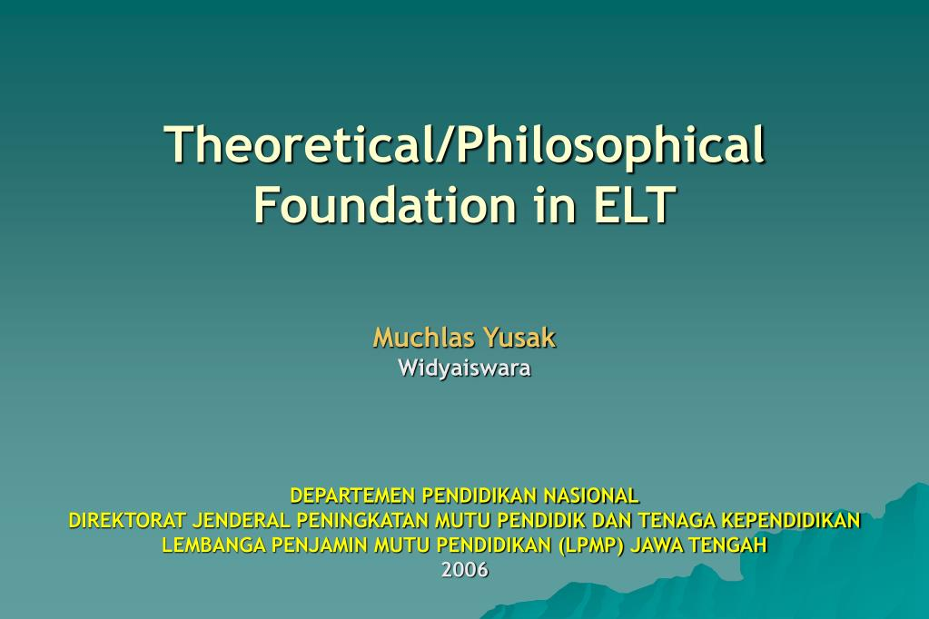 theoretical philosophical foundation in elt l.